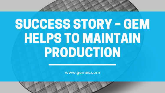 Success Story – GEM Helps to Maintain Production